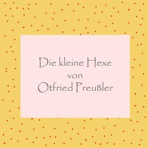 Die kleine Hexe von Orfried Preußler - kultur4all.de
