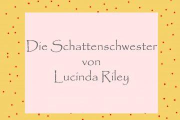 Schattenschwester von Lucinda Riley - kultur4all.de