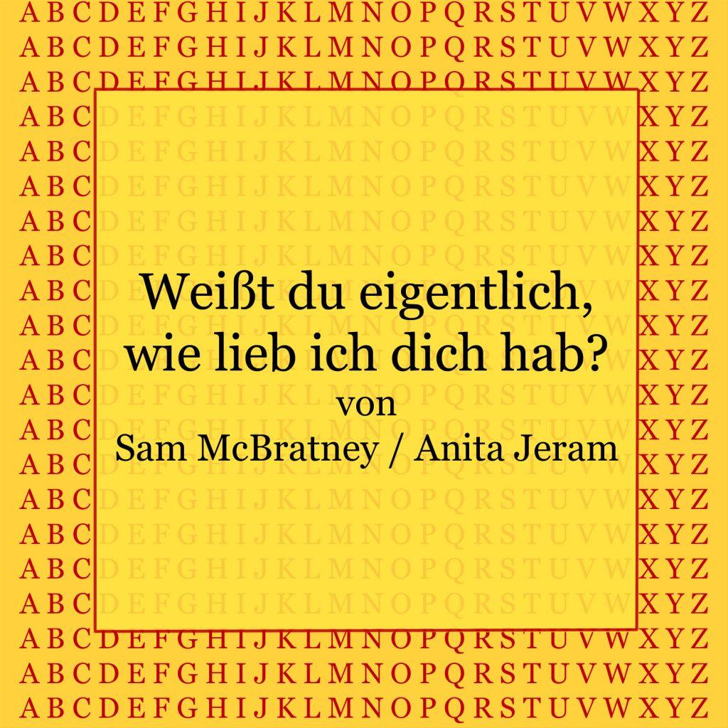 Weißt Du eigentlich, wie lieb ich dich hab? Sam McBratney und Anita Jeram - kultur4all.de