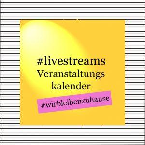 #livestreams Veranstaltungskalender - wir bleiben zuhause - kultur4all.de