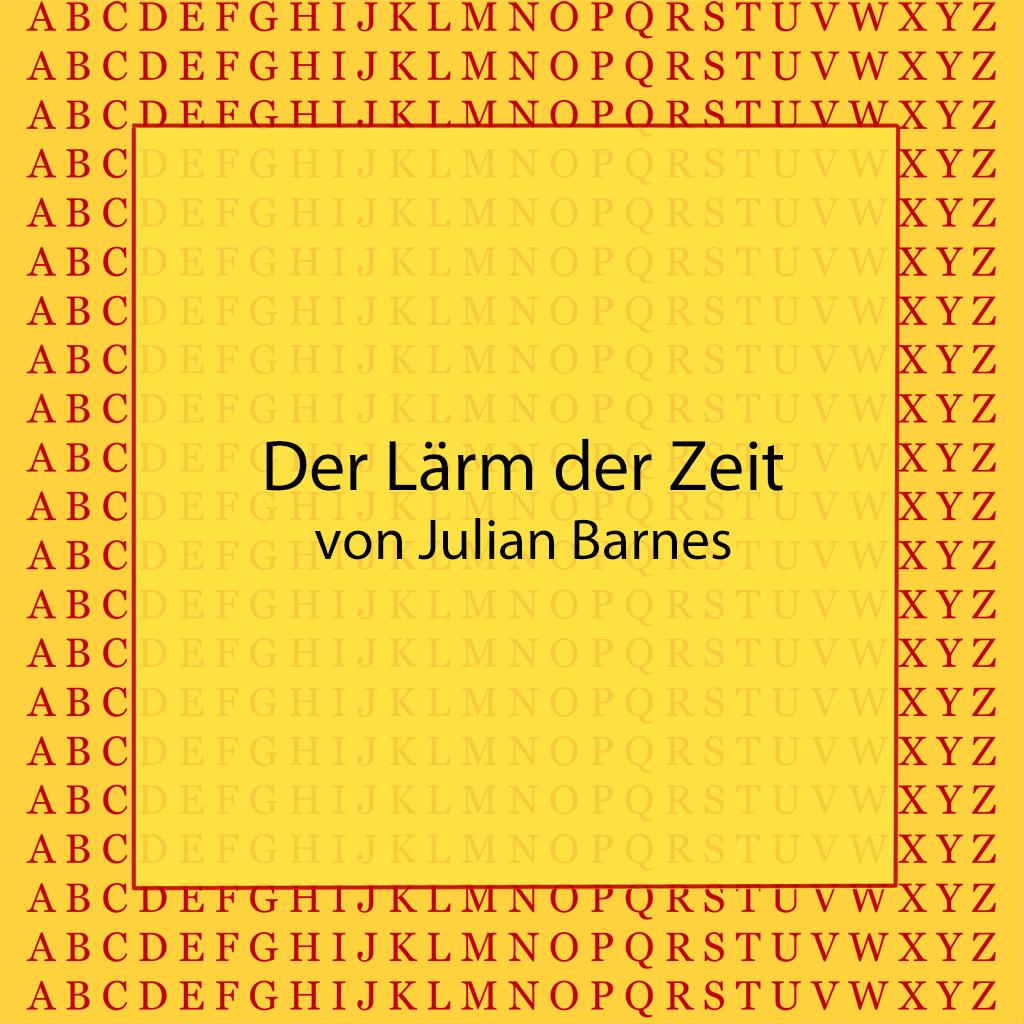Der Lärm der Zeit von Julian Barnes - kultur4all.de